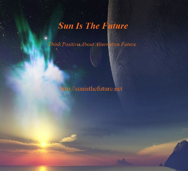 Sun Is The Future (www.sunisthefuture.net), advocating for the use of Solar Energy, aiming to spread SunShine throughout planet Earth since 2011